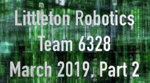 Littleton Robotics Team 6328 March 2019 Part 2